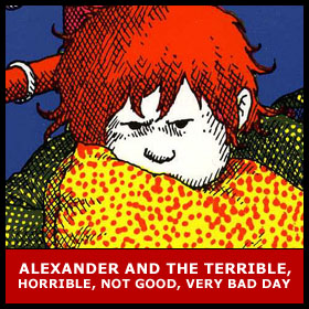 ALEXANDER AND THE TERRIBLE, HORRIBLE, NOT GOOD, VERY BAD DAY